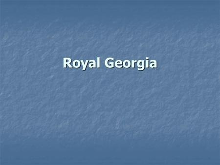 Royal Georgia. Beginnings of a Royal Colony Georgia did very well as a royal colony. Georgia did very well as a royal colony. Georgia added a great deal.