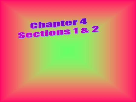 Chapter 4 Sections 1 & 2.
