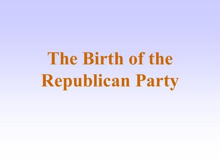 The Birth of the Republican Party. Slavery Divides Whigs The Whig party had long been divided into two separate factions: Two factions divided over Compromise.