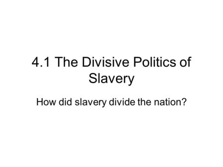 4.1 The Divisive Politics of Slavery