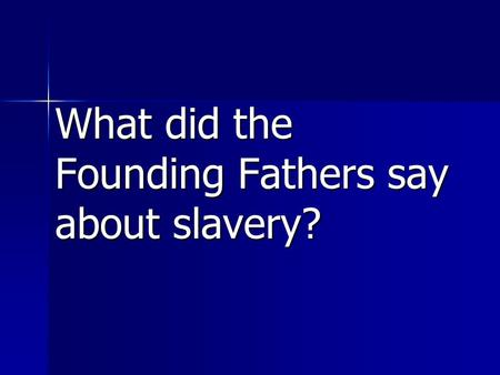 What did the Founding Fathers say about slavery?.