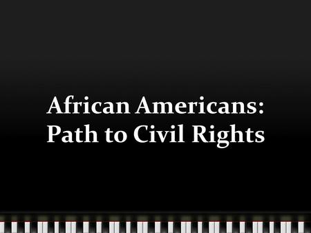 African Americans: Path to Civil Rights. Lesson Objective: Today we will analyze the INJUSTICES of African Americans in the United States up to World.