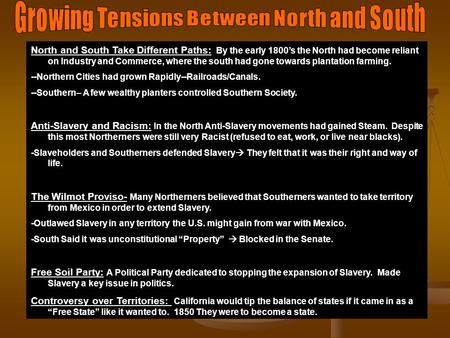 North and South Take Different Paths: By the early 1800's the North had become reliant on Industry and Commerce, where the south had gone towards plantation.