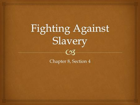 Chapter 8, Section 4.   In the North, slavery continued to exist until the 1840s  By 1860, nearly 4 million African Americans lived in slavery in the.
