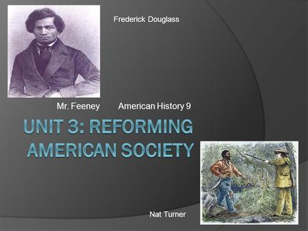 Mr. FeeneyAmerican History 9 Frederick Douglass Nat Turner.