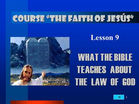 "1 COURSE ""THE FAITH OF JESÚS"" Lesson 9. 2... about the Law of God IMPORTANCE OF THE LAW 1. Who wrote the Law of God and How did it? Exodus 31:18 When."