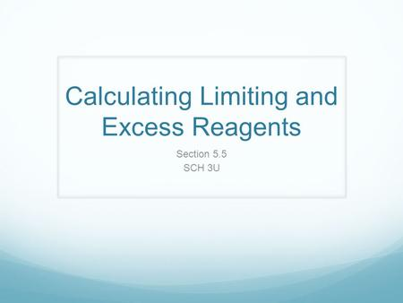Calculating Limiting and Excess Reagents Section 5.5 SCH 3U.
