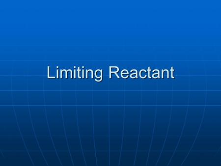 Limiting Reactant. Which will run out first? In the real world, one reactant will be consumed before other(s) In the real world, one reactant will be.