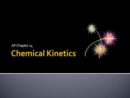 AP Chapter 14.  Chemical kinetics is the area of chemistry that involves the rates or speeds of chemical reactions.  The more collisions there are between.