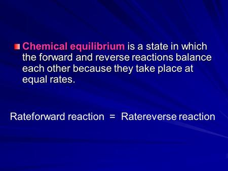 Chemical equilibrium is a state in which the forward and reverse reactions balance each other because they take place at equal rates. Rateforward reaction.