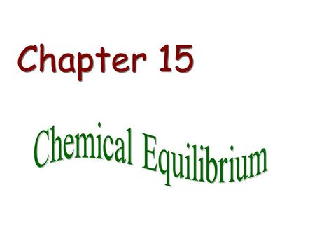 Chapter 15. Overview Equilibrium Reactions Equilibrium Constants K c & K p Equilibrium Expression product/reactant Reaction Quotient Q Calculations Le.