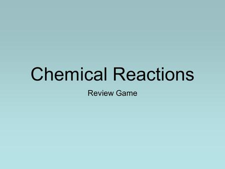 Chemical Reactions Review Game. Rules Lab Table Teams 1-6 One representative from each lab table will come to a buzzer to receive a question on the board.