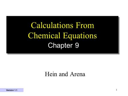1 Calculations From Chemical Equations Chapter 9 Hein and Arena Version 1.1.