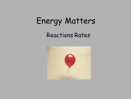 Energy Matters Reactions Rates. Index Collision theory Catalysts PPA's on Concentration and temperature Following the course of a reaction Activation.