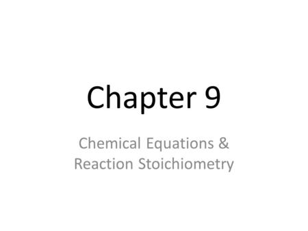 Chapter 9 Chemical Equations & Reaction Stoichiometry.