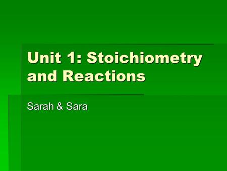 Unit 1: Stoichiometry and Reactions Sarah & Sara.