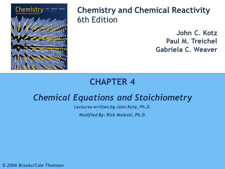 1 © 2006 Brooks/Cole - Thomson Chemistry and Chemical Reactivity 6th Edition John C. Kotz Paul M. Treichel Gabriela C. Weaver CHAPTER 4 Chemical Equations.