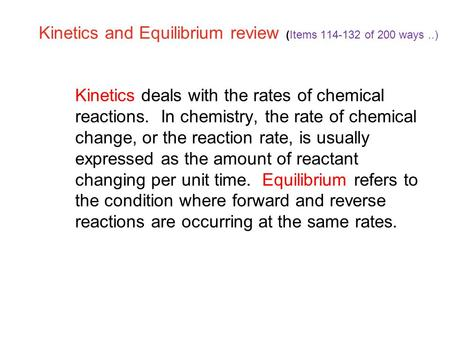 Kinetics and Equilibrium review (Items 114-132 of 200 ways..) 18.1 Kinetics deals with the rates of chemical reactions. In chemistry, the rate of chemical.