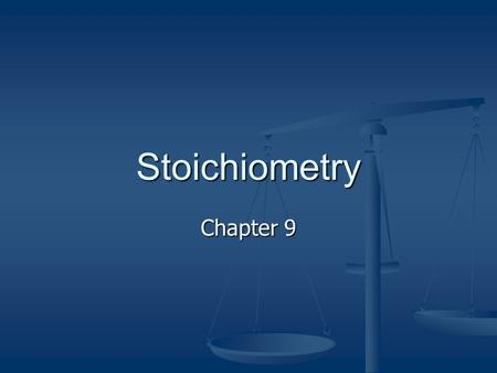 Stoichiometry Chapter 9. Stoichiometry Def: study of mass relationships in chemical reactions Def: study of mass relationships in chemical reactions 1.