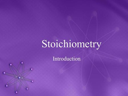 Stoichiometry Introduction.