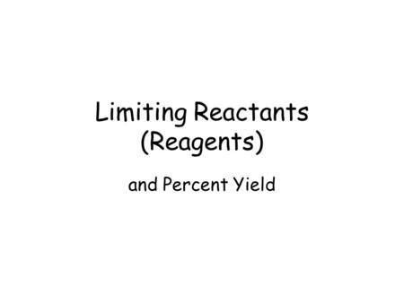 Limiting Reactants (Reagents) and Percent Yield. Calculations need to be based on the limiting reactant. Example 1: Suppose a box contains 87 bolts, 110.