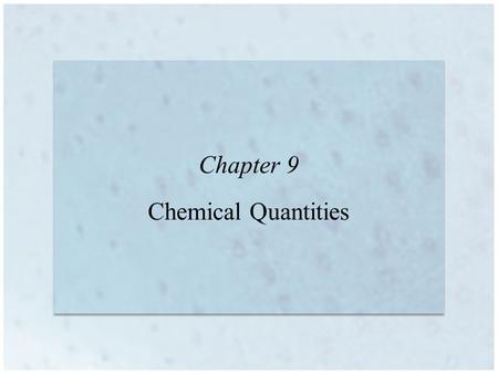 Chapter 9 Chemical Quantities. 9 | 2 Information Given by the Chemical Equation Balanced equations show the relationship between the relative numbers.