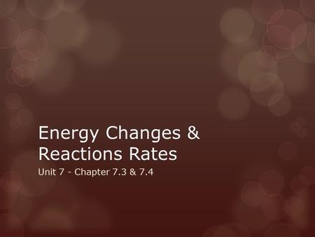 Energy Changes & Reactions Rates