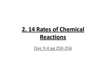 2. 14 Rates of Chemical Reactions (Sec 9.4 pg 250-256.