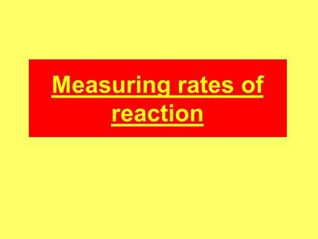 Measuring rates of reaction. Measuring rates The rate of a reaction is the rate of change of concentration with time. Rate = ΔCΔC ΔtΔt Where Δ = difference.