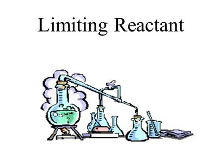 Limiting Reactant.  Determine which reactant is left over in a reaction.  Identify the limiting reactant and calculate the mass of the product.  Calculate.