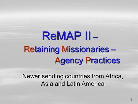 1 ReMAP II – Retaining Missionaries – Agency Practices Newer sending countries from Africa, Asia and Latin America.