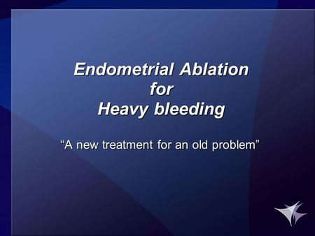 "Endometrial Ablation for Heavy bleeding ""A new treatment for an old problem"""