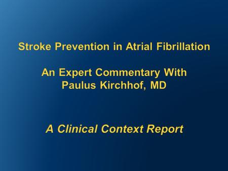 Jointly Sponsored by: and Stroke Prevention in Atrial Fibrillation Expert Commentary.