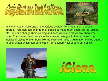 In iclone, you choose one of the various avatars from the station that are offered. You then can change their bodies to make them short, tall, fat, strong,