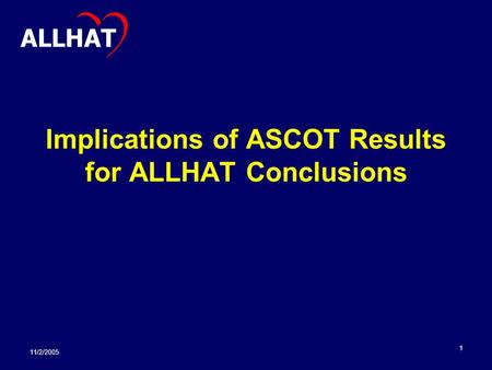11/2/2005 1 Implications of ASCOT Results for ALLHAT Conclusions ALLHAT.