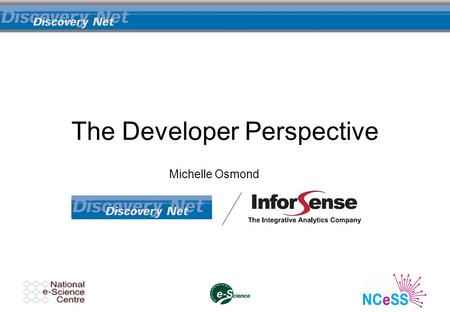The Developer Perspective Michelle Osmond. Design – Requirements Gathering Sales & Research projects –Prototypes/Demos User group meetings Usability workshops.
