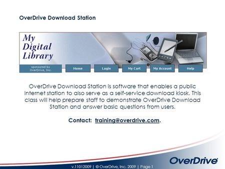 V.11012009 | © OverDrive, Inc. 2009 | Page 1 OverDrive Download Station OverDrive Download Station is software that enables a public Internet station to.