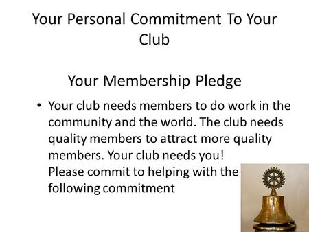 Your Personal Commitment To Your Club Your Membership Pledge Your club needs members to do work in the community and the world. The club needs quality.