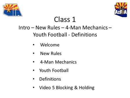 Class 1 Intro – New Rules – 4-Man Mechanics – Youth Football - Definitions Welcome New Rules 4-Man Mechanics Youth Football Definitions Video 5 Blocking.