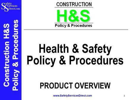 Construction H&S Policy & Procedures www.SafetyServicesDirect.com 1 Health & Safety Policy & Procedures PRODUCT OVERVIEW.