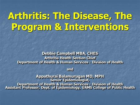 <strong>Arthritis</strong>: The Disease, The Program & Interventions Debbie Campbell MBA, CHES <strong>Arthritis</strong> Health Section Chief Department of Health & Human Services - Division.