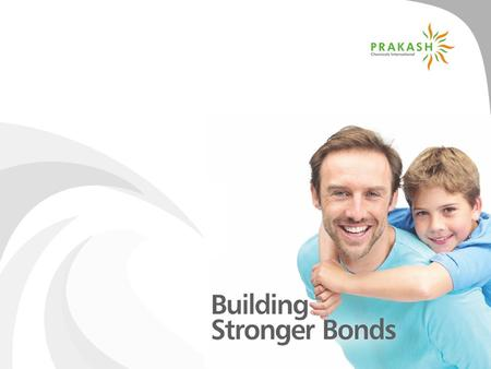 Building Stronger Bonds Values we stand by  Trust  Relationships  Commitment  Entrepreneurship.