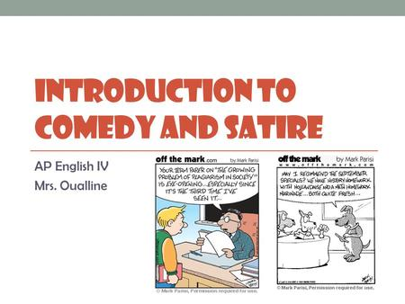 INTRODUCTION TO COMEDY AND SATIRE AP English IV Mrs. Oualline.