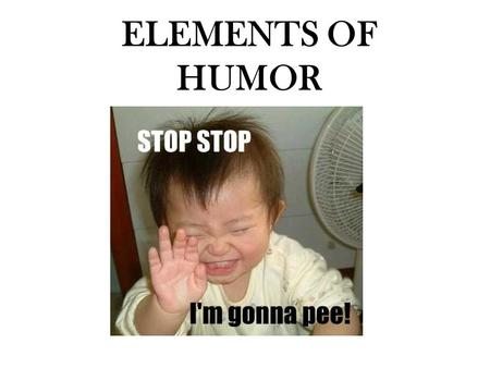 ELEMENTS OF HUMOR. Parody any humorous, satirical, or burlesque imitation, as of a person, event, etc.