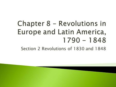 Chapter 8 – Revolutions in Europe and Latin America,