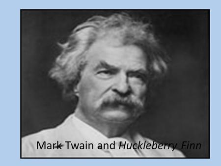 "Mark Twain and Huckleberry Finn. ""His writing also served to voice his running commentary on American society. Thinly veiled behind the mask of humor."