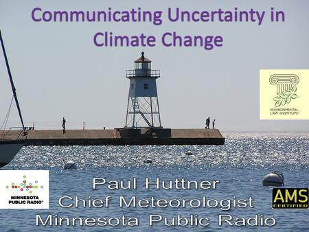 Communicating Uncertainty in Climate Change. So you wanna be a Broadcast Meteorologist??? You might want to be a Broadcast Meteorologist if: Explain a.