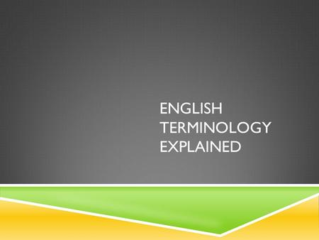 ENGLISH TERMINOLOGY EXPLAINED. MAJOR FORMS OF LITERATURE  Novel- a fictitious prose (sequence) narrative (account) of book length, typically representing.