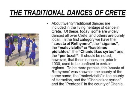 THE TRADITIONAL DANCES OF CRETE About twenty traditional dances are included in the living heritage of dance in Crete. Of these, today, some are widely.