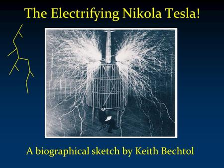 The Electrifying Nikola Tesla! A biographical sketch by Keith Bechtol.